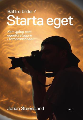 Bättre Bilder / Starta Eget - Kom Igång Som Egenföretagare I Fotobranschen!