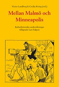 Mellan Malmö Och Minneapolis - Kulturhistoriska Undersökningar Tillägnade Lars Edgren