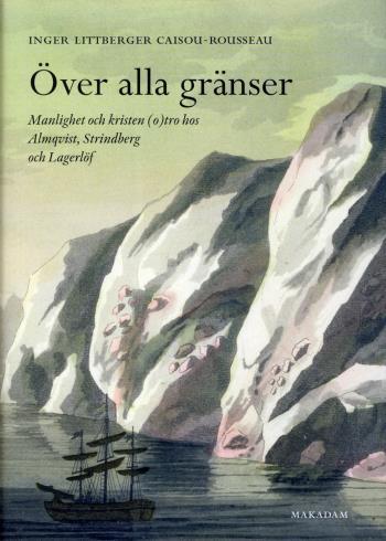 Över Alla Gränser - Manlighet Och Kristen (o)tro Hos Almqvist, Strindberg Och Lagerlöf