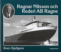 Ragnar Nilsson Och Rederi Ab Ragne - Ett Stycke Svensk Sjöfartshistoria 1921-1981
