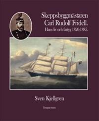 Skeppsbyggmästaren Carl Rudolf Fridell - Hans Liv Och Fartyg 1826-1885