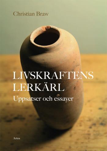 Livskraftens Lerkärl - Uppsatser Och Essayer