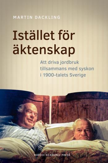 Stället För Äktenskap - Att Driva Jordbruk Tillsammans Med Syskon I 1900-talets Sverige