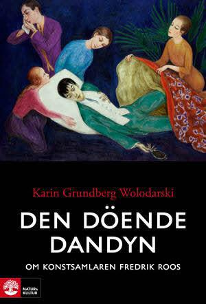 Den Döende Dandyn - Om Konstsamlaren Fredrik Roos