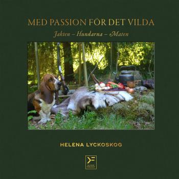 Med Passion För Det Vilda - Jakten, Hundarna, Maten