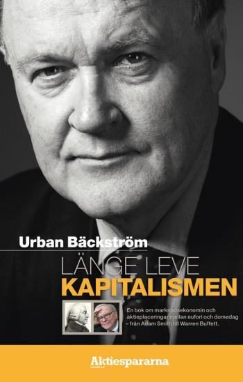 Länge Leve Kapitalismen - En Bok Om Marknadsekonomin Och Aktieplaceringar Mellan Eufori Och Domedag - Från Adam Smith Till Warren Buffett