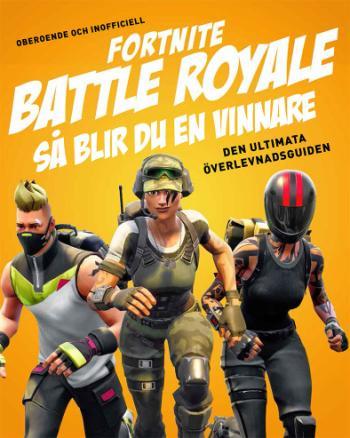 Fortnite Battle Royal - Så Blir Du En Vinnare - Den Ultimata Överlevnadsguiden
