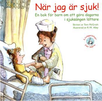 När Jag Är Sjuk! - En Bok För Barn Om Att Göra Dagarna I Sjuksängen Lättare