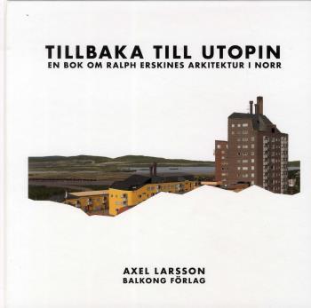 Tillbaka Till Utopin - En Bok Om Ralph Erskines Arkitektur I Norr