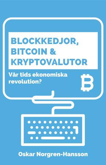Blockkedjor, Bitcoin Och Kryptovalutor - Vår Tids Ekonomiska Revolution?