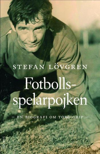 Fotbollsspelarpojken - En Biografi Om Tord Grip