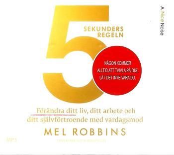 5 Sekundersregeln - Förändra Ditt Liv, Ditt Arbete Och Ditt Självförtroende