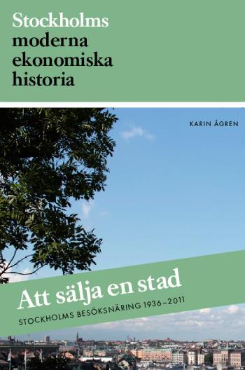 Att Sälja En Stad - Stockholms Besöksnäring 1936-2011