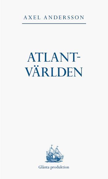Atlantvärlden - En Historia Om När Nordamerika Erövrades, Europa Upptäcktes Och En Ny Värld Uppstod Däremellan
