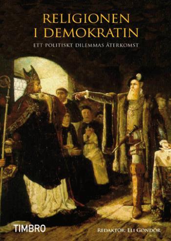 Religionen I Demokratin - Ett Politiskt Dilemmas Återkomst