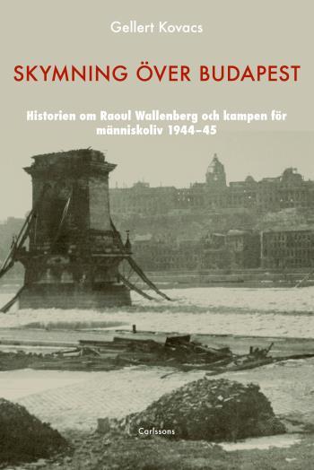 Skymning Över Budapest - Den Autentiska Historien Om Raoul Wallenberg Och Kampen För Människoliv 1944-45