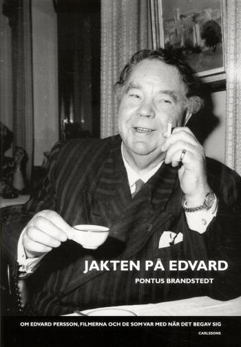 Jakten På Edvard - Om Edvard Persson, Filmerna Och De Som Var Med När Det Begav Sig