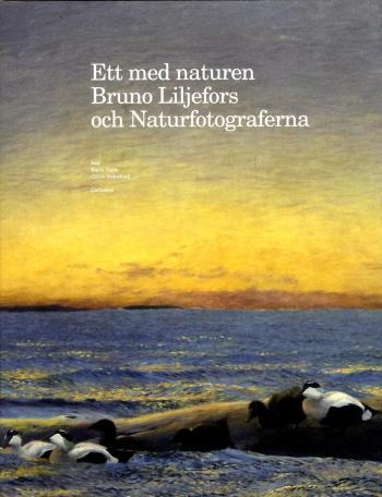 Ett Med Naturen - Bruno Liljefors Och Naturfotograferna