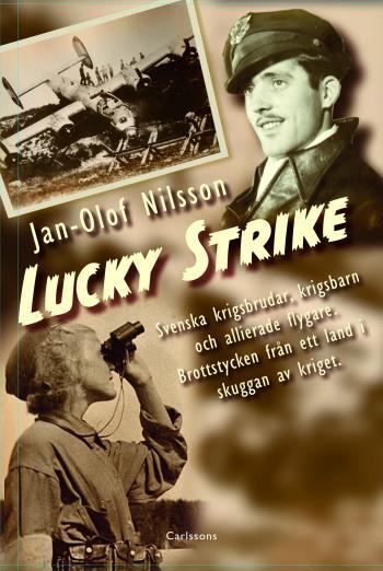 Lucky Strike - Svenska Krigsbrudar, Krigsbarn Och Allierade Flygare. Brottstycken Från Ett Land I Skuggan Av Kriget