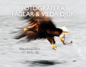 Fotografera Fåglar & Vilda Djur- Naturfotografens 101 Bästa Råd