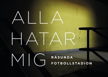 Råsunda Fotbollstadion - Alla Hatar Mig