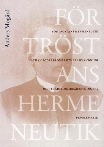 Förtröstans Hermeneutik - Nathan Söderbloms Lutheranvändning Och Traditionsbdearbetningens Problematik