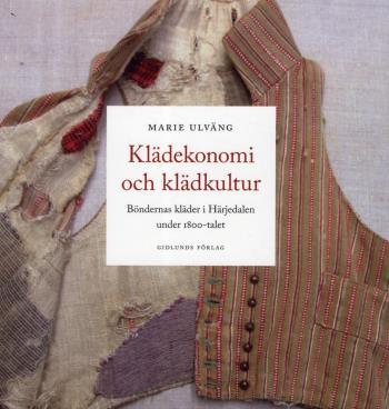 Klädekonomi Och Klädkultur- Böndernas Kläder I Härjedalen Under 1800-talet