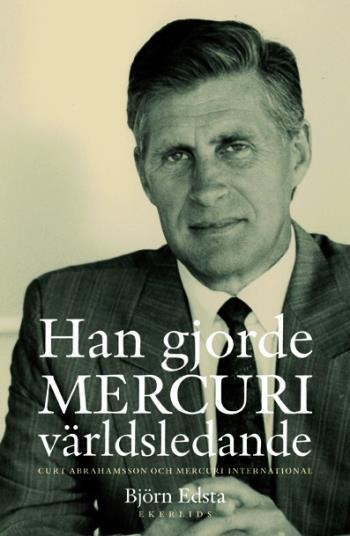 Han Gjorde Mercuri Världsledande - Curt Abrahamsson Och Mercuri International
