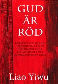 Gud Är Röd - Berättelser Om Hur Den Kristna Tron Överlevde Och Blomstrade I De Kommunistiska Kina