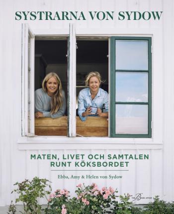 Systrarna Von Sydow - Maten, Livet Och Samtalen Runt Köksbordet