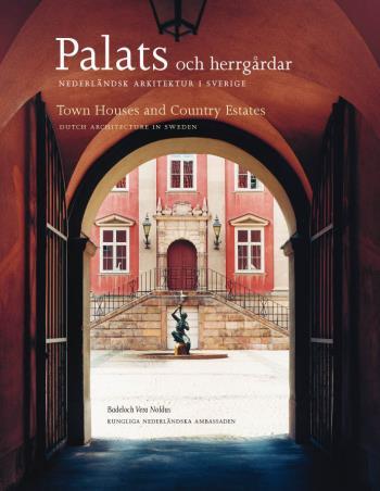 Palats Och Herrgårdar - Nederländsk Arkitektur I Sverige = Town Houses And Contry Estates - Dutch Architecture In Sweden