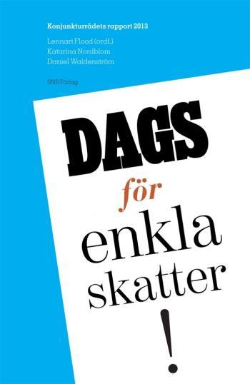Dags För Enkla Skatter! - Konjunkturrådets Rapport 2013