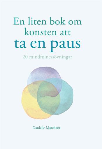 En Liten Bok Om Konsten Att Ta En Paus - 20 Mindfulnessövningar