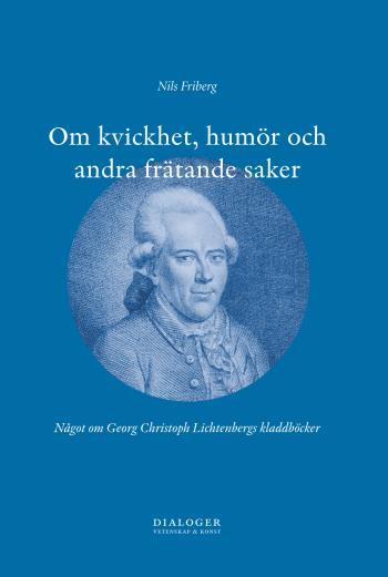 Om Kvickhet, Humör Och Andra Frätande Saker - Något Om Georg Christoph Lichtenbergs Kladdböcker