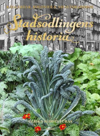 Stadsodlingens Historia - Kålgårdar, Kolonier & Asfaltsblommor