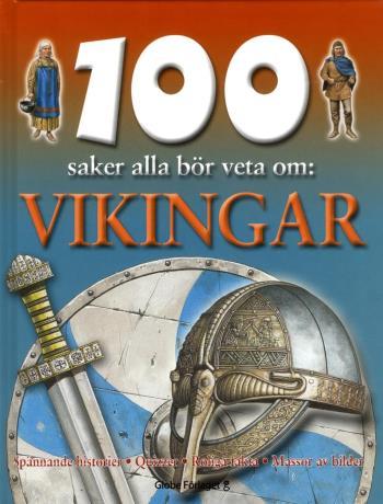 100 Saker Alla Bör Veta Om - Vikingar