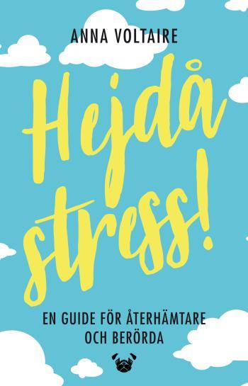 Hejdå Stress! - En Guide För Återhämtare Och Berörda