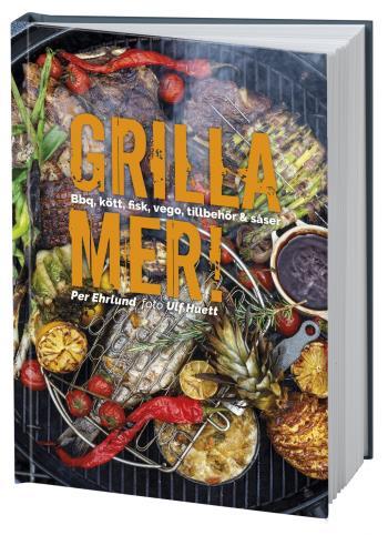 Grilla Mer! - Bbq, Kött, Fisk, Vego, Tillbehör & Såser