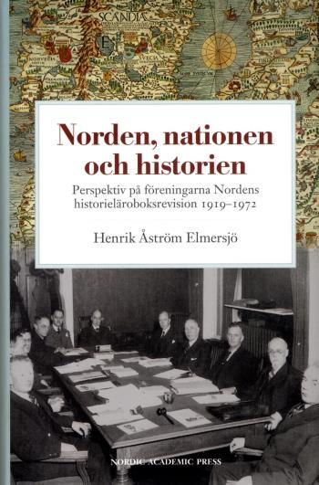 Norden, Nationen Och Historien - Perspektiv På Föreningarna Nordens Historieläroboksrevision 1919-1972