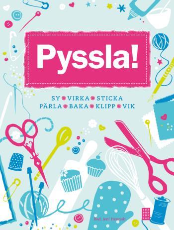 Pyssla! - Sy, Virka, Sticka, Pärla, Baka, Klipp, Vik