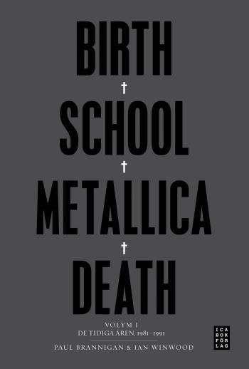 Birth School Metallica Death - Volym 1 De Tidiga Åren 1981-1991