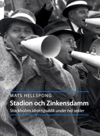 Stadion Och Zinkensdam - Stockholms Idrottspublik Under Två Sekler