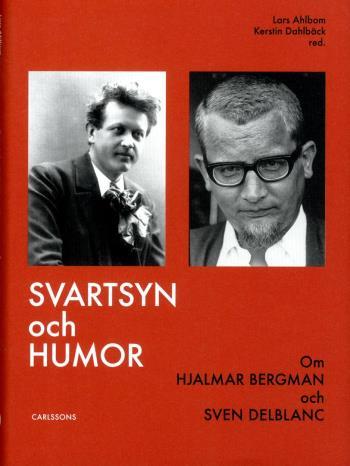 Svartsyn Och Humor - Om Hjalmar Bergman Och Sven Delblanc