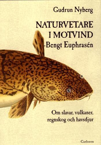 Naturvetare I Motvind - Bengt Euphrasén - Om Slavar, Vulkaner, Regnskog Och Havsdjur