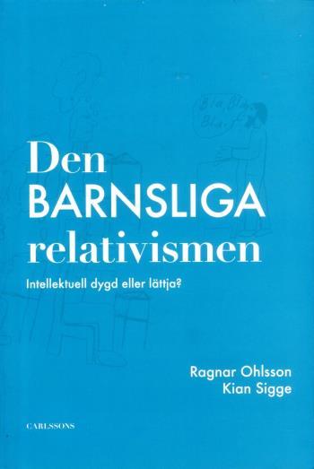 Den Barnsliga Relativismen - Intellektuell Dygd Eller Lättja?