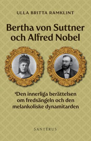 Bertha Von Suttner Och Alfred Nobel - Den Innerliga Berättelsen Om Fredsängeln Och Den Melankoliske Dynamitarden