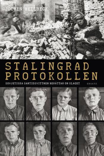 Stalingradprotokollen - Sovjetiska Samtidsvittnen Berättar Om Slaget