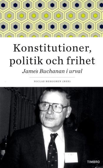 Konstitutioner, Politik Och Frihet - James Buchanan I Urval