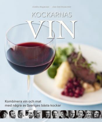 Kockarnas Vin - Kombinera Vin Och Mat Med Några Av Sveriges Främsta Kockar