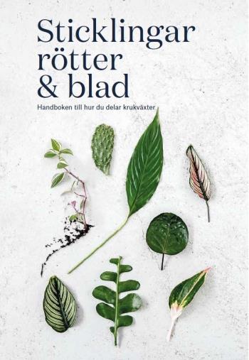 Sticklingar, Rötter & Blad - Handbok För Att Dela Krukväxter